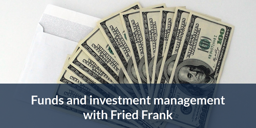 Fried frank funds